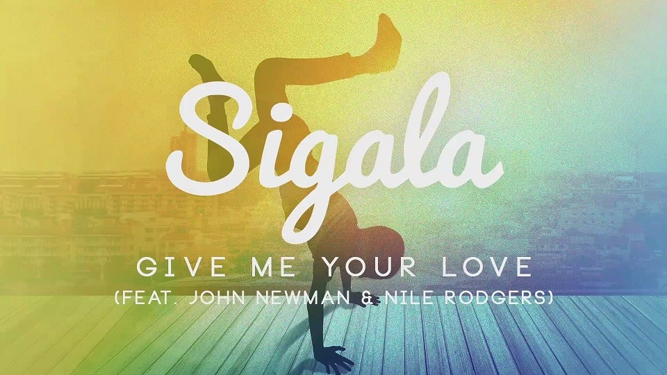 Banger tune for happy Saturday- Sigala – Give Me Your Love